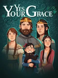 Обложка к игре Yes, Your Grace v.1.0.18 [GOG] (2020) Лицензия